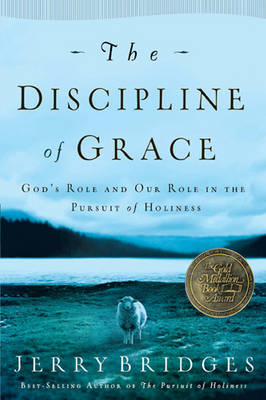The Discipline of Grace: God's Role and Our Role in the Pursuit of Holiness (Paperback)