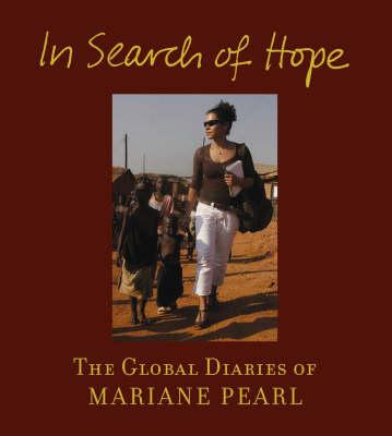 In Search Of Hope: The Global Diaries of Mariane Pearl (Hardback)