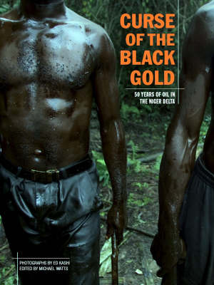 Curse Of The Black Gold: 50 Years of Oil in the Niger Delta (Hardback)