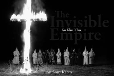The Invisible Empire: Ku Klux Klan (Hardback)
