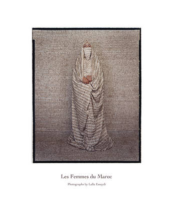 Les Femmes Du Maroc: Photographs by Lalla Essaydi (Hardback)