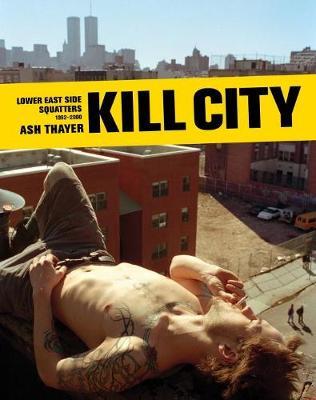 Kill City: East Village Squatters 1992-2000 (Hardback)