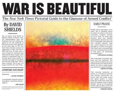 War Is Beautiful: The New York Times Pictorial Guide to the Glamour of Armed Conflict (Hardback)
