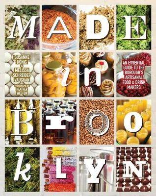 Made In Brooklyn: The Definitive Guide to the Borough's Artisanal Food and Drink Makers (Hardback)