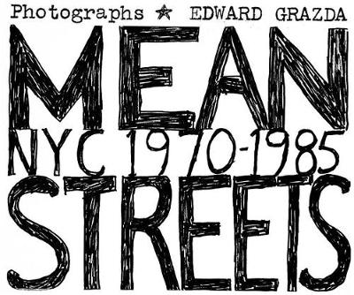 Mean Streets: Nyc 1970-1985: NYC 1970-1985 (Hardback)