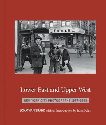 Lower East And Upper West: New York City Photographs 1957-1968 (Hardback)