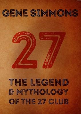 27: The Legend and Mythology Of The 27 Club (Hardback)