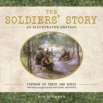 The Soldiers' Story: An Illustrated Edition: Vietnam in Their Own Words (Hardback)