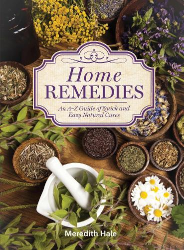 Home Remedies: An A-Z Guide of Quick And Easy Natural Cures (Paperback)