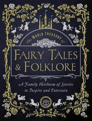 The World Treasury of Fairy Tales & Folklore - custom: A Family Heirloom of Stories to Inspire & Entertain (Paperback)