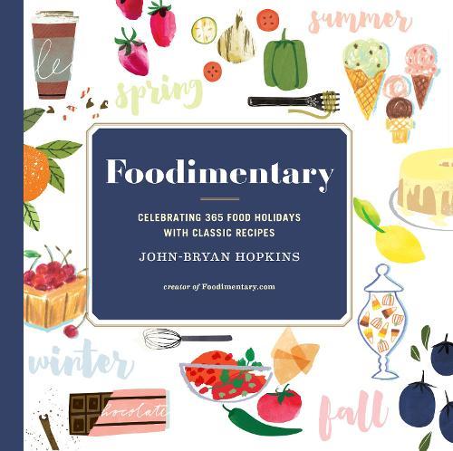 Foodimentary: Celebrating 365 Food Holidays with Classic Recipes (Hardback)