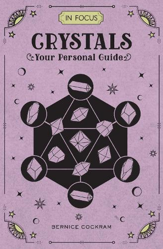 In Focus Crystals: Your Personal Guide - In Focus 2 (Hardback)