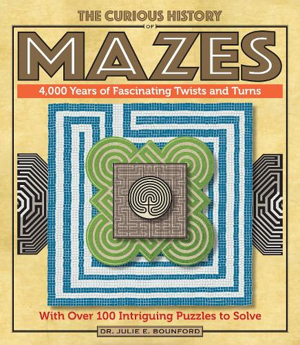 The Curious History of Mazes: 4,000 Years of Fascinating Twists and Turns with Over 100 Intriguing Puzzles to Solve (Paperback)