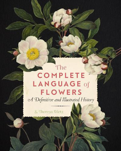 The Complete Language of Flowers: A Definitive and Illustrated History - Complete Illustrated Encyclopedia (Paperback)