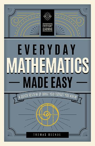 Everyday Mathematics Made Easy: Volume 2: A Quick Review of What You Forgot You Knew - Everyday Learning (Hardback)
