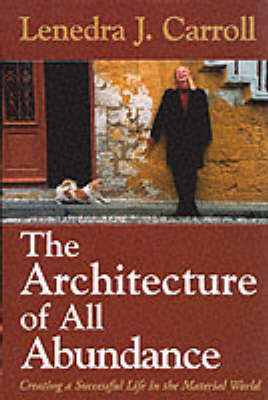 The Architecture of All Abundance: Creating Spirit in the Material World (Hardback)