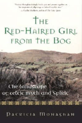 The Red-haired Girl from the Bog: The Landscape of Celtic Myth and Spirit (Hardback)