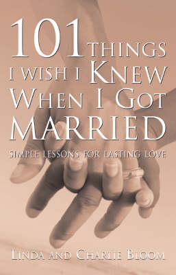 101 Things I Wish I Knew When I Got Married: Simple Lessons for Lasting Love (Paperback)