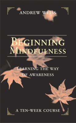 Beginning Mindfulness: Learning the Way of Awareness (Paperback)