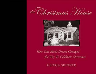 Christmas House: How One Man's Dream Changed the Way We Celebrate Christmas (Hardback)