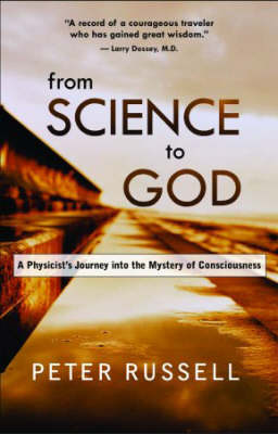 From Science to God: A Physicist's Journey into the Mystery of Consciousness (Paperback)