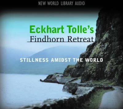 Eckhart Tolle's Findhorn Retreat: Finding Stillness Amidst the World (CD-Audio)