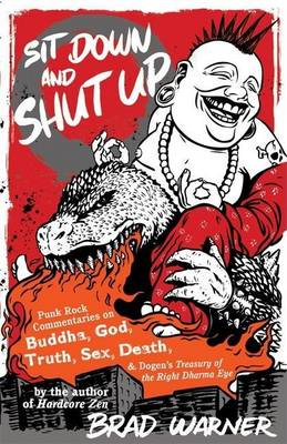 Sit Down and Shut Up: Punk Rock Commentaries on Zen and Dogen's Treasury of the Right Dharma Eye (Paperback)