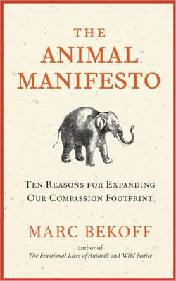 The Animal Manifesto: Ten Reasons for Expanding Our Compassion Footprint (Paperback)