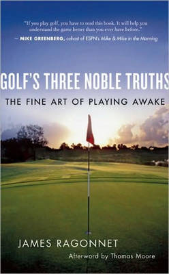 Golf's Three Noble Truths: The Fine Art of Playing Awake (Paperback)