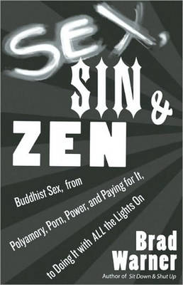 Sex, Sin, and ZEN: Buddhist Sex, from Polyamory, Porn, Power, and Paying for it, to Doing it with All the Lights on (Paperback)
