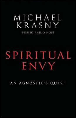 Spiritual Envy: An Agnostic's Quest (Hardback)