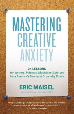 Mastering Creative Anxiety: 24 Lessons for Writers, Painters, Musicians, and Actors from America's Foremost Creativity Coach (Paperback)