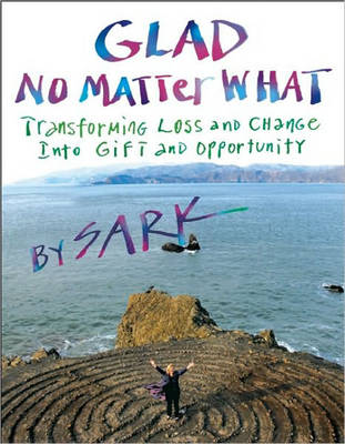 Glad No Matter What: Transforming Loss and Change into Gift and Opportunity (Paperback)