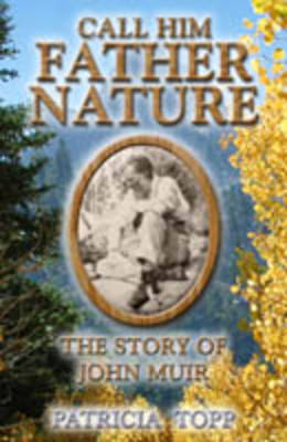 Call Him Father Nature: The Story of John Muir (Paperback)