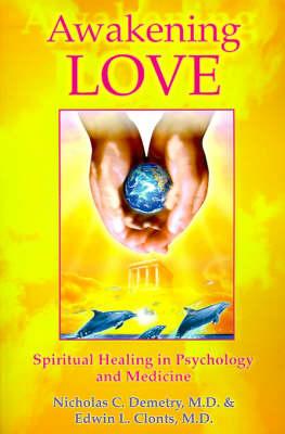 Awakening Love: Spiritual Healing in Psychology and Medicine (Paperback)