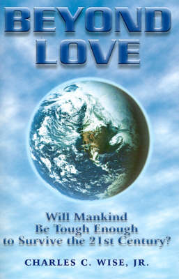 Beyond Love: Will Mankind be Tough Enough to Survive the 21st Century (Paperback)