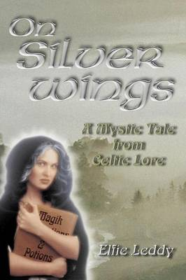 On Silver Wings: A Mystical Tale from Celtic Lore (Paperback)