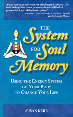 System for Soul Memory: Using the Energy System of Your Body to Change Your Life (Paperback)