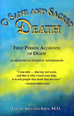 O Sane and Sacred Death: First Person Accounts of Death (as Received in Hypnotic Regressions) (Paperback)