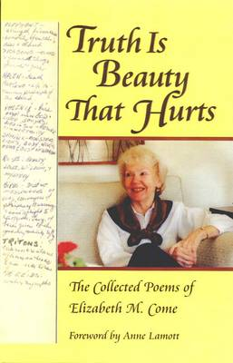 Truth is Beauty That Hurts: The Collected Poems of Elizabeth M. Come (Paperback)