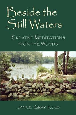 Beside the Still Waters: Creative Meditations from the Woods (Paperback)