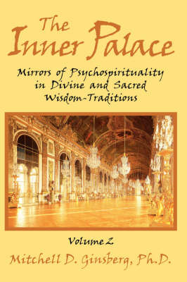 The Inner Palace: Mirrors of Psychospirituality in Divine and Sacred Wisdom-Traditions, Volume 2 (Hardback)