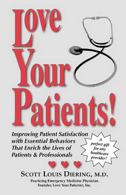 Love Your Patients!: Essential Behaviors That Enrich the Lives of Patients & Caregivers (Paperback)