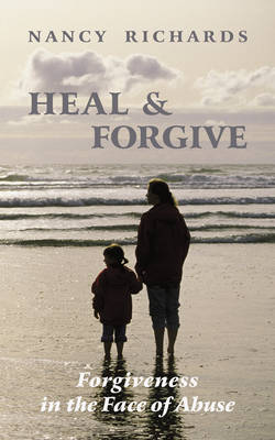 Heal & Forgive: Forgiveness in the Face of Abuse (Paperback)