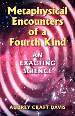 Metaphysical Encounters of a Fourth Kind: An Exacting Science (Paperback)