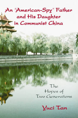 An American Spy Father and His Daughter in Communist China: The Hopes of Two Generations (Paperback)
