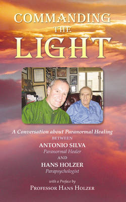 Commanding the Light: A Conversation About Paranormal Healing (Paperback)