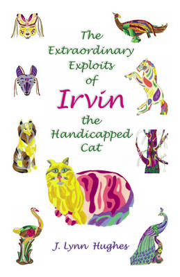 The Extraordinary Exploits of Irvin, the Handicapped Cat: A Book for All Ages (Paperback)