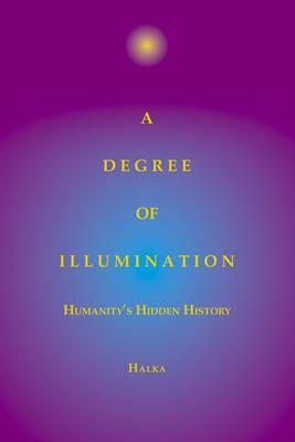 A Degree of Illumination: Humanity's Hidden History (Paperback)