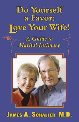 Do Yourself a Favor: Love Your Wife!: A Guide to Marital Intimacy (Paperback)